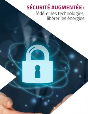 Sécurité augmentée : fédérer les technologies, libérer les énergies