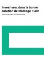Investissez dans la bonne solution de stockage Flash