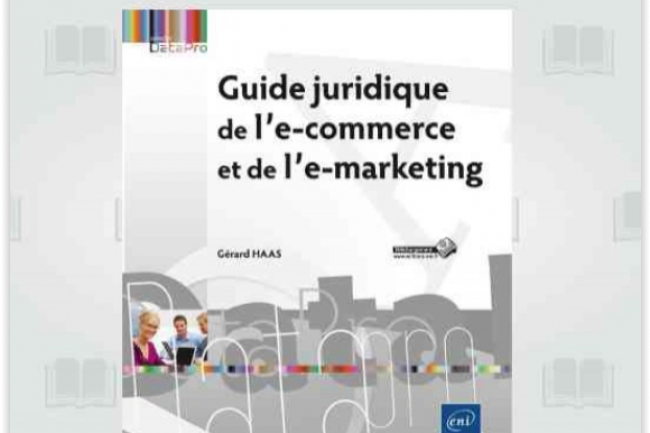Guide juridique de l'e-commerce et de l'e-marketing, par G�rard Haas. (cr�dit : D.R.)