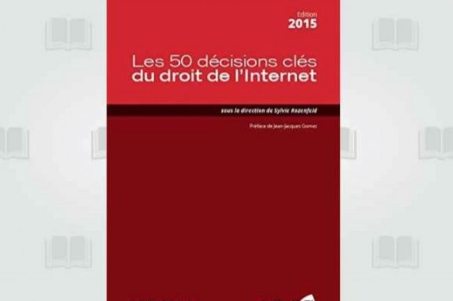 Le recueil « Les 50 décisions clés du droit de l'Internet » vient d'être publié par Legalis.Net et Celog.