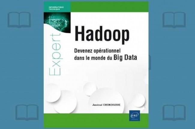 Juvénal Chokogoue vient de publier «Hadoop - Devenez opérationnel dans le monde du Big Data» aux Editions ENI.