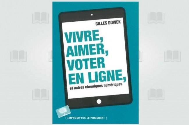 Les Editions Le Pommier viennent de publier «Vivre, aimer, voter en ligne et autres chroniques numériques» dans la collection «Impromptus».