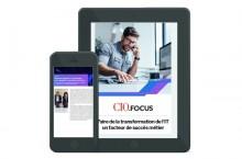 CIO.focus n°162: Faire de la transformation de l'IT un facteur de succès métier