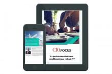CIO.focus n°164: La performance business conditionnée par celle de l'IT