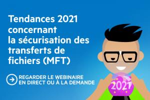 Webinar : les tendances 2021 des transferts sécurisés de fichiers