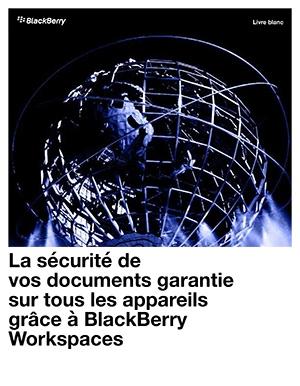 La sécurité de vos documents garantie sur tous les appareils grâce à BlackBerry Workspaces