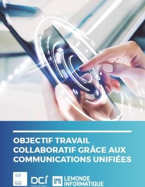 Objectif Travail collaboratif grâce aux communications unifiées