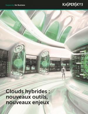 Cloud hybrides : nouveaux outils, nouveaux enjeux