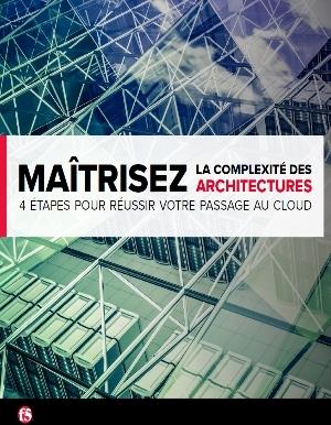 Maîtrisez la complexité des architectures : Quatre étapes pour réussir votre passage au cloud