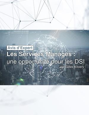 Avis d'expert - Les Services Managés : une opportunité pour les DSI
