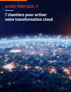 Guide pratique : 7 chantiers pour activer votre transformation cloud
