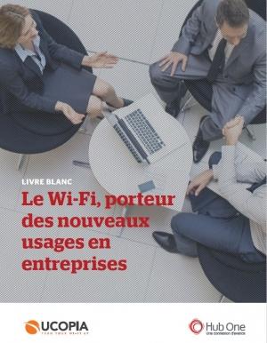 Le Wi-Fi, l'élément clé pour répondre aux nouveaux usages de vos collaborateurs ?