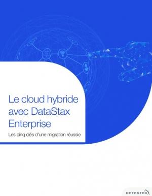 Le cloud hybride avec DataStax Enterprise : les cinq clés d'une migration réussie