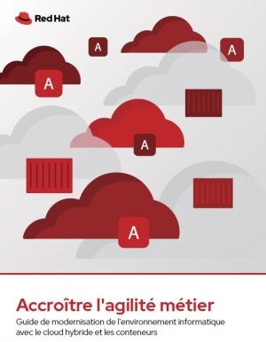 Accroître l'agilité grâce au cloud hybride et aux conteneurs