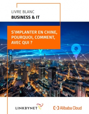 Lancements d'activités en Chine : quelles réponses apporter aux problématiques IT d'implantation locale ?