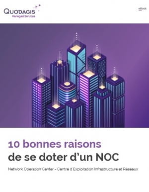 10 bonnes raisons de se doter d'un NOC (Centre d'Exploitation Réseau et Infrastructure)