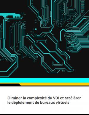 Ebook : Eliminer la complexit� du VDI et acc�l�rer le d�ploiement de bureaux virtuels