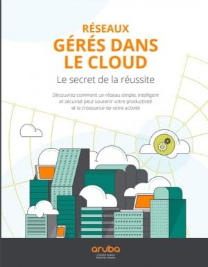 Réseaux gérés dans le Cloud : le secret de la réussite.