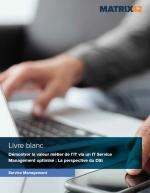 Démontrer la valeur métier de l'IT via  un IT Service Management optimisé : La perspective du DSI
