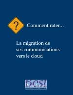Comment rater la migration de ses communications vers le cloud ?