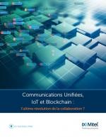 Communications Unifées, IoT et Blockchain : L'ultime révolution de la collaboration