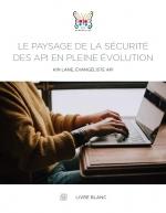 Le paysage de la sécurité des API en pleine évolution