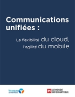 Communications unifiées : la flexibilité du cloud, l'agilité du mobile