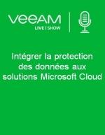 VeeamLive Show | Intégrer la protection des données aux solutions Microsoft Cloud