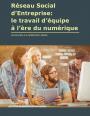 Réseau Social d'Entreprise (RSE) : le travail d'équipe à l'ère du numérique