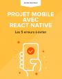 Projet mobile avec React Native : top 5 des erreurs à éviter