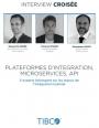 Plateformes d'intégration, microservices, API : 3 experts échangent sur les enjeux de l'intégration hybride