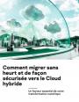 Sécurité du cloud hybride : quels enjeux ? quelles solutions ?