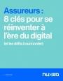 Assureurs : 8 clés pour se réinventer à l'ère du digital