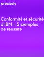 Conformité et sécurité d'IBM i: 5 exemples de réussite