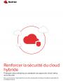 Renforcer la sécurité du cloud hybride : les bénéfices d'une approche cloud-native