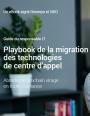 Playbook de la migration des technologies de centre d'appel