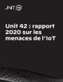 Unit 42 : rapport 2020 sur les menaces de l'IoT