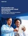 Comment sécuriser les environnements cloud dynamiques de votre entreprise ?