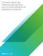 3 étapes pour solidifier votre infrastructure de cloud hybride
