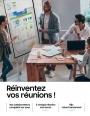 Guide pratique : Réinventez vos réunions !