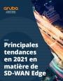 Principales tendances en 2021 en matière de SD-WAN Edge