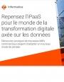 Repensez l'iPaaS pour le monde de la transformation digitale axée sur les données