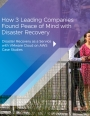 Etude de cas : 3 entreprises leaders ont mis en place une solution de reprise d'activité