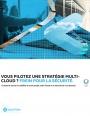 Comment assurer la viabilité de votre projet multi-Cloud et la sécurité de vos données ?