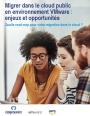 Migrer dans le cloud public en environnement VMware : enjeux et opportunit�s