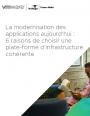 Pourquoi faire le choix une plate-forme d'infrastructure coh�rente pour moderniser ses applications ?