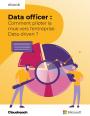 Data Officer : Comment piloter la mue vers l'entreprise Data-Driven ?