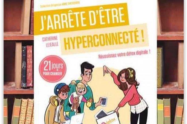 J'arrête d'être hyperconnecté ! 21 jours pour réussir sa détox digitale, par Catherine Lejealle (Editions Eyrolles)