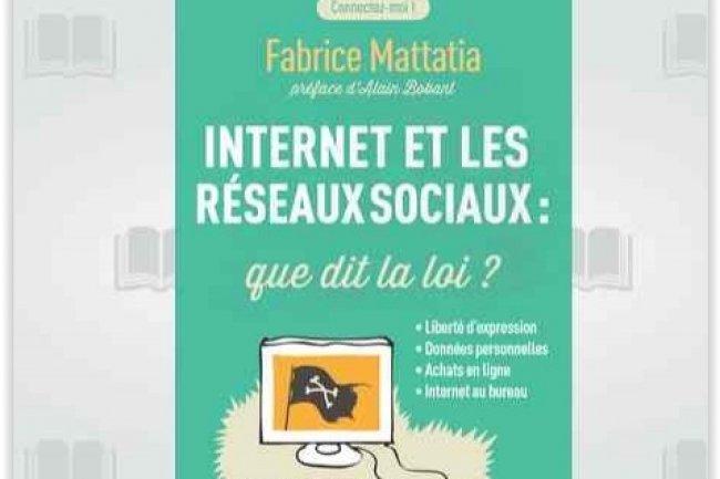 Internet et les réseaux sociaux : que dit la loi ? par Fabrice Mattatia, Editions Eyrolles. (crédit : D.R.)