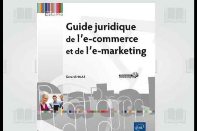 Guide juridique de l'e-commerce et de l'e-marketing, par Gérard Haas. (crédit : D.R.)